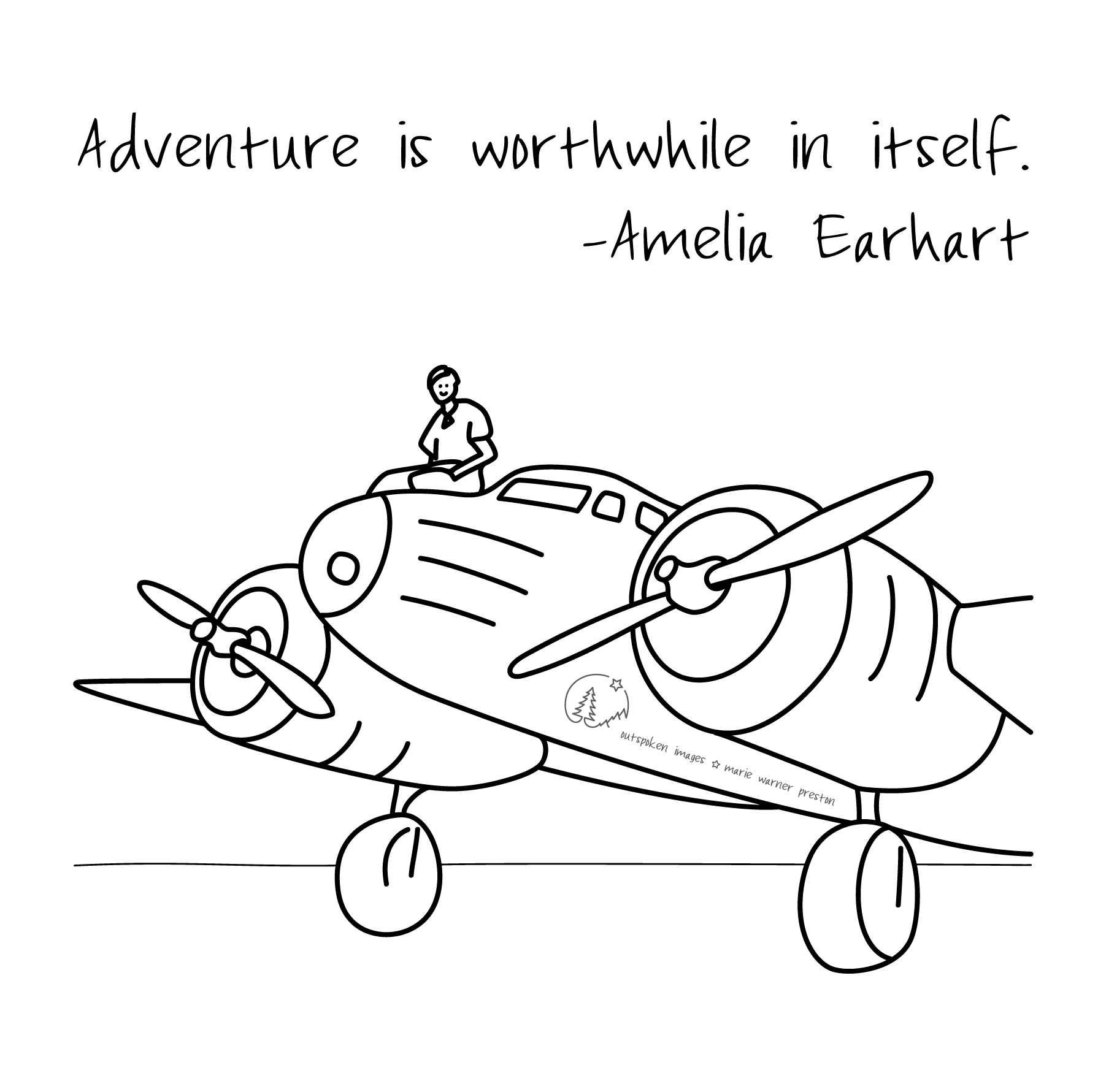 «Adventure is worthwhile in itself.» Amelia Earhart. Line drawing of Amelia Earhart sitting on her twin engine Lockheed Electra plane the day she made her second attempt to circle the equator. Based on a photo from The Miami Herald via Associated Press (AP). ©2021 Outspoken Images by Marie Warner Preston